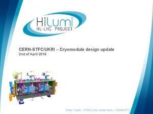 CERNSTFCUKRI Cryomodule design update 2 nd of April