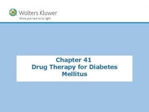 Chapter 41 Drug Therapy for Diabetes Mellitus Diabetes