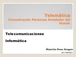 Telemtica Comunicando Personas Alrededor del Mundo Telecomunicaciones Informtica