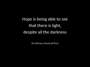 Hope is being able to see that there