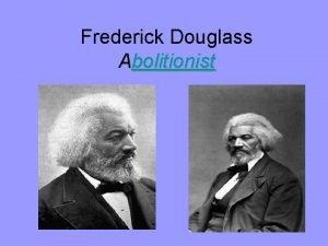 Frederick Douglass Abolitionist Life as a Slave Frederick