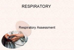 RESPIRATORY Respiratory Assessment Respiratory Assessment Airway Listen To