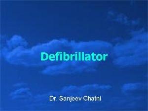 Defibrillator Dr Sanjeev Chatni Definition An electrical device