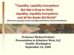 Liquidity Liquidity Everywhere But Not a Drop to