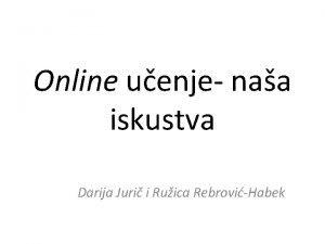 Online uenje naa iskustva Darija Juri i Ruica