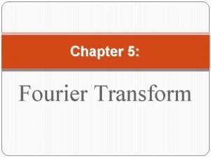 Chapter 5 Fourier Transform 1 FOURIER TRANSFORM Definition