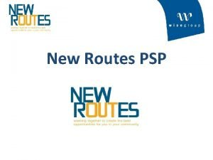 New Routes PSP New Routes PSP The New