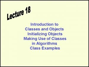 Introduction to Classes and Objects Initializing Objects Making