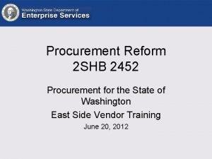 Procurement Reform 2 SHB 2452 Procurement for the