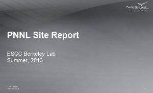 PNNL Site Report ESCC Berkeley Lab Summer 2013
