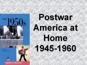 Postwar America at Home 1945 1960 I Economic