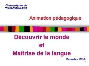 Circonscription de TOURCOINGEST Animation pdagogique Dcouvrir le monde