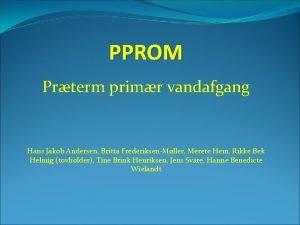 PPROM Prterm primr vandafgang Hans Jakob Andersen Britta