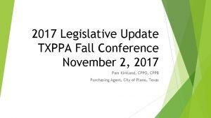 2017 Legislative Update TXPPA Fall Conference November 2