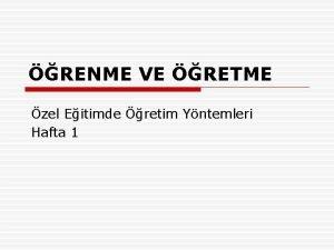 RENME VE RETME zel Eitimde retim Yntemleri Hafta