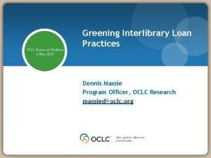 OCLC Research Webinar 6 May 2010 Greening Interlibrary
