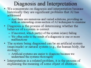 Diagnosis and Interpretation We concentrate on diagnosis and