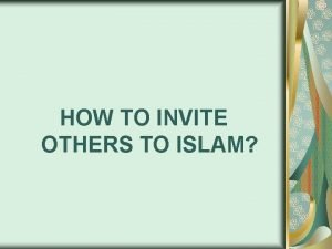 HOW TO INVITE OTHERS TO ISLAM Our noble
