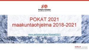 POKAT 2021 maakuntaohjelma 2018 2021 www pohjoiskarjala fipokat