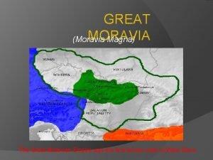 GREAT MORAVIA Moravia Magna The Great Moravian Empire