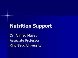 Nutrition Support Dr Ahmed Mayet Associate Professor King