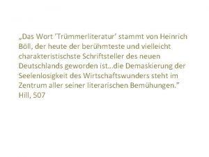 Das Wort Trmmerliteratur stammt von Heinrich Bll der