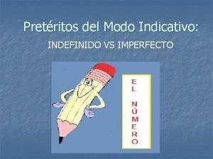 Pretritos del Modo Indicativo INDEFINIDO VS IMPERFECTO Pretrito