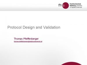 Protocol Design and Validation Thomas Pfeiffenberger thomas pfeiffenbergersalzburgreserach