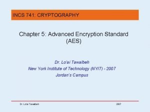 INCS 741 CRYPTOGRAPHY Chapter 5 Advanced Encryption Standard