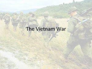 The Vietnam War The Vietnam War Moving Toward