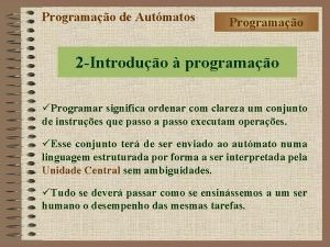 Programao de Autmatos Programao 2 Introduo programao Programar