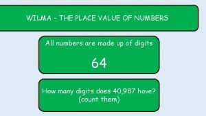 WILMA THE PLACE VALUE OF NUMBERS All numbers