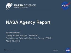 NASA Agency Report Andrew Mitchell Deputy Project Manager