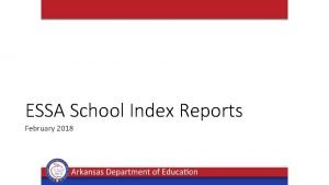 ESSA School Index Reports February 2018 Rigorous Academic