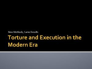 New Methods Same Results Torture and Execution in