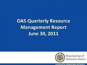 OAS Quarterly Resource Management Report June 30 2011