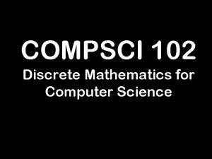 COMPSCI 102 Discrete Mathematics for Computer Science Bits