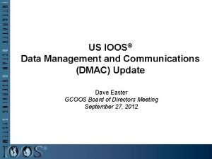 US IOOS Data Management and Communications DMAC Update