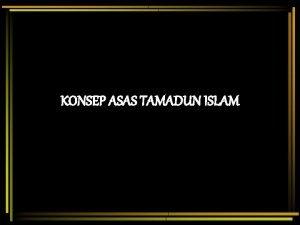 KONSEP ASAS TAMADUN ISLAM PENGENALAN Pembinaan tamadun Islam