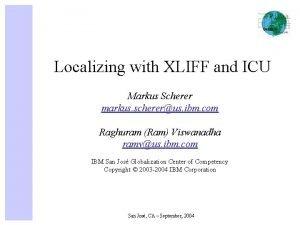 Localizing with XLIFF and ICU Markus Scherer markus