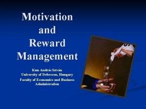 Motivation and Reward Management Kun Andrs Istvn University