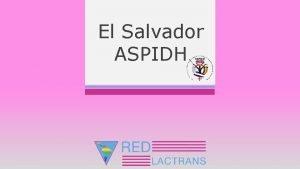 El Salvador ASPIDH OTBN El Salvador ASPIDHREDLACTRANS Objetivo