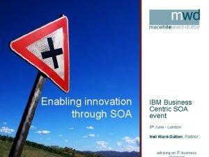 Enabling innovation through SOA IBM Business Centric SOA