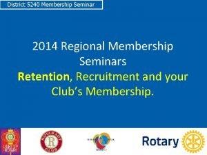 District 5240 Membership Seminar 2014 Regional Membership Seminars