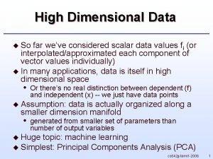 High Dimensional Data u So far weve considered