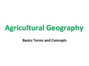 Agricultural Geography Basics Terms and Concepts Agricultural Revolutions