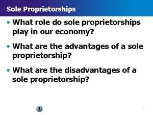 Sole Proprietorships What role do sole proprietorships play