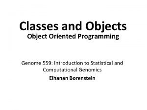 Classes and Objects Object Oriented Programming Genome 559