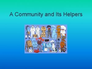 A Community and Its Helpers What Is a