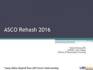ASCO Rehash 2016 Brian Boulmay MD LSUHSC New